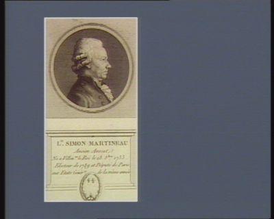 L.is Simon Martineau ancien avocat ne a Villen.ve le Roi le 28 8. bre 1733 electeur de 1789 et député de Paris aux Etats génér.x de la même année : [estampe]