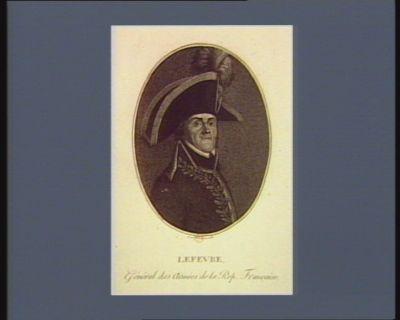 Lefevre general des armées de la Rep. française : [estampe]