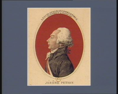 Jérôme Petion député de Chartres à l'Assemblée nationale en 1789 elu maire de Paris, le 17 9.bre 1791. Legislateur incorruptible elu président le 4 décembre 1790 : [estampe]