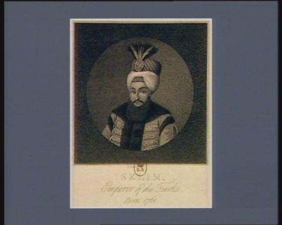 <em>Selim</em>, Emperor of the Turks born <em>1761</em> [estampe]