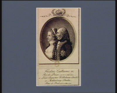 Frédéric Guillaume III, Roi de Prusse, né le 3 août 1770 et Louise Augustine Wilhelmine Amélie de Mecklenbourg-Strelitz, Reine de Prusse, née le 10 mars 1776 : [estampe]
