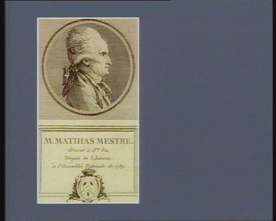 M. Matihas Mestre avocat à Ste Foi, député de Libourne à l'Assemblée nationale de 1789 : [estampe]