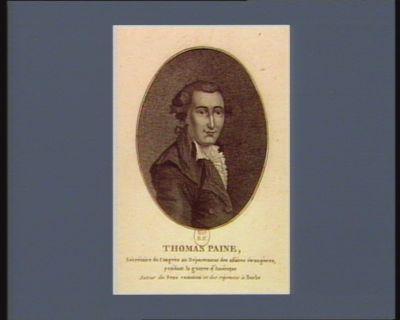 Thomas Paine secretaire du Congrès au departement des affaires étrangères pendant la guerre d'Amérique auteur du Sens commun et des réponses à Burke : [estampe]