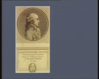J. Baptiste de Cretot fabricant négociant né à Louviers député du baillage de Rouen à l'Assemblée nationale de 1789 : [estampe]