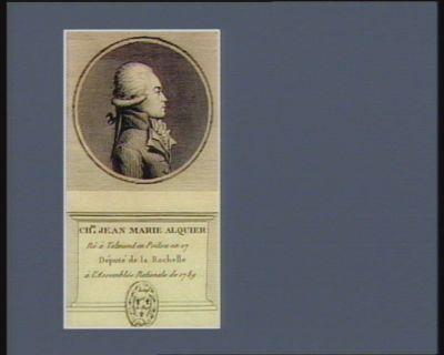 Ch.es Jean Marie Alquier né à Talmond en Poitou en 17[..] député de la Rochelle à l'Assemblée nationale de 1789 : [estampe]