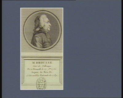 M Brousse curé de Volkrange né à Thionville le 27 7.bre 1735 depute de Metz &c à l'Assemblée nationale de 1789 : [estampe]