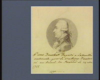 Pierre Douchet député à l'Assemblée nationale pour le bailliage d'Amiens né au Hamel en Picardie le 24 avril 1745 : [dessin]