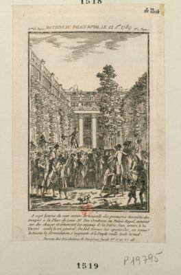 Motions du Palais Royal, le 12 j.et 1789 à sept heures du soir arrive la nouvelle des hostilités des troupes à la place de Louis XV. Des orateurs, au Palais Royal, montent sur des chaises et dénoncent les ennemis de la patrie : [estampe]