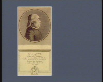 M. Latyl prêtre de l'Oratoire et supérieur du collège de Nantes. Né à Marseille le 15 aoust 1747 député de Bretagne à l'Assemblée nationale de 1789 : [estampe]