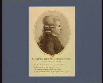 Jacques Duval d'Epremesnil né à Pondichery le 5 déc.bre 1745 des projets désastreux ménacèrent sa patrie, Ardent à prévenir ses funestes revers, Son vertueux courage égala son génie, Il fut grand au Sénat, et plus grand dans les fers : [estampe]