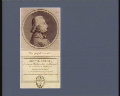 Jean B.te Royer docteur en théologie, curé de Chavannes né à Cuiseux le 8 octobre 1733 député d'Aval en Fran. C.té à l'Assemblée nationale de 1789 élu par la voix du peuple à l'evêché du dép. de l'Ain : Vox populi vox Dei : [estampe]