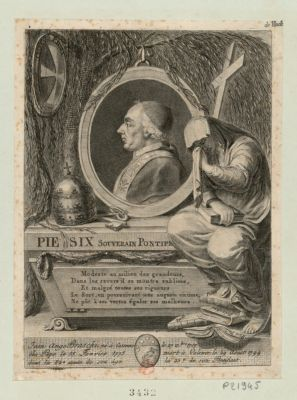 Pie six souverain pontife Jean Ange Braschi, né à Cesenne le 27 x.bre <em>1717</em> élu Pape le 15 fevrier 1775 mort à Valence le 29 aoust <em>1799</em> dans la 82.e année de son âge la 25.e de son pontificat... : [estampe]