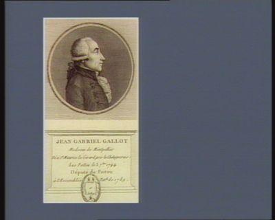 Jean Gabriel Gallot medecin de Montpellier né à St Maurice le Girard prés la Chataignerais, Bas Poitou le 3 7.bre 1744 député du Poitou à l'Assemblée nat.le de 1789 : [estampe]