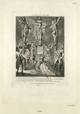 Le  Nouveau calvaire n.1 Louis seize mis en croix par les révoltés 2. et 3. Monsieur et Mons.r comte d'Artois freres du Roi lies par les décrets des factieux... : [estampe]