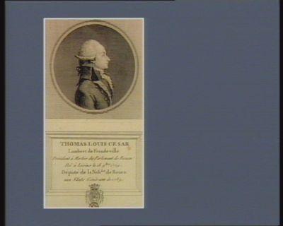 Thomas Louis Cesar Lambert de Frondeville président à morlier [sic] du Parlement de Rouen, né à Lisins le 18 9.bre 1759 député de la nob.sse de Rouen aux Etats généraux de 1789 : [estampe]