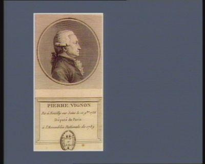 Pierre Vignon né à Neüïlly sur Seine le 19 9.bre 1736 député de Paris à l'Assemblée nationale de 1789 : [estampe]