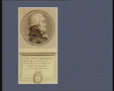 Ch. Ant. Chasset avocat maire de Villefranche, né au dit lieu le 25 mars 1745, député du Beaujolois a l'Assemblée nationale de 1789 : [estampe]