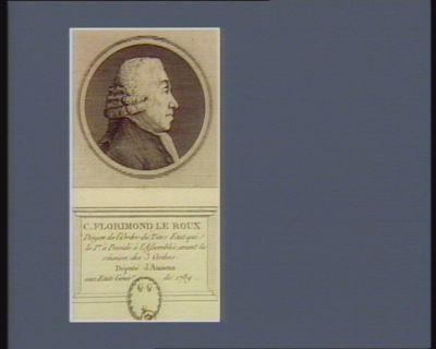 C. Florimond Le Roux doyen de l'ordre du Tiers Etat qui le 1.er à presidé à l'Assemblée, avant la réunion des 3 ordres. Député d'Amiens aux Etats génér.x de 1789 : [estampe]