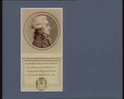 M. Huot de Goncourt né à Bousmont le 15 avril 1753 député du Bassigni en Barrois à l'Assemblée nationale de 1789 : [estampe]