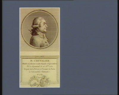 M. Chevalier membre de plusieurs societes royales d'agricultures. Né à Argenteuil le 25 X.bre 1750 député de la prévoté et vicomté de Paris à l'Assemblée nationale de 1789 : [estampe]