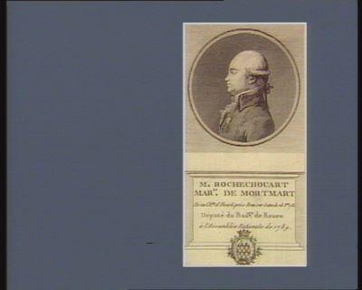 M. Rochechouart mar.is de Mortmart né au ch.au d'Everli près Brai sur Seine le 28 8.bre 1753 député du bail.ge de Rouen à l'Assemblée nationale de 1789 : [estampe]
