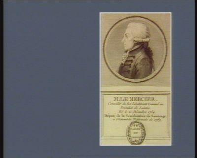 M. Le Mercier conseiller du Roi lieutenant criminel au présidial de Saintes. Né le 23 décembre 1754. Député de la sénéchaussée de Saintonge à l'Assemblée nationale de 1789 : [estampe]