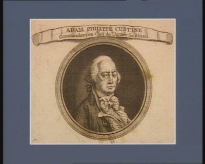 Adam Philippe Custine commandant en chef de l'armée du Rhin [estampe]