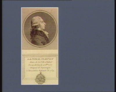 J.J. Vimal Flouvat maire de la ville d'Ambert né au dit lieu le 25 8.bre 1737 député d'Auvergne à l'Assemblée nationale de 1789 : [estampe]