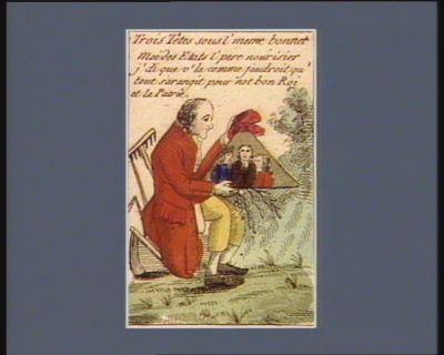 Trois têtes sous l'meme bonnet moi des etats l'pere nourisier j'di que v'la comme faudroit qu'tout sarangit pour not bon roi et la patrie : [estampe]