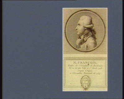 M. Francois membre de l'Academie de Bordeaux, né en la dite ville le 1.er avril 1743. Député d'Agen à l'Assemblée nationale de 1789 : [estampe]
