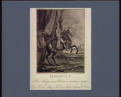 Franciscus I Rex Hungariae et Bohemiae Archidux Austriae : [estampe]