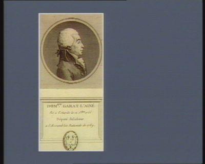 Dom.que Garat l'ainé né à Ustarits le 12 s.bre 1755 député du labour à l'Assemblée nationale de 1789 : [estampe]