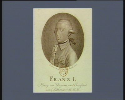Franz I König von Ungarn und Churfürst von Böhmen &c.&c.&c [estampe]