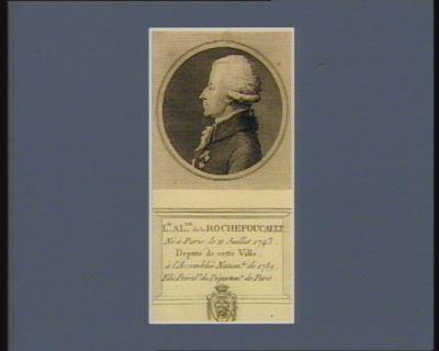 L.is Al.xis de la Rochefoucault né à Paris le 11 juillet 1743 député de cette ville à l'Assemblée nation.le de 1789 elu présid.t du départem.t de Paris : [estampe]