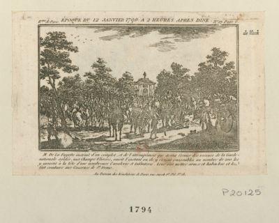 Époque du 12 janvier 1790 à 2 heures après dîné M. de La Fayette instruit d'un complot et de l'attroupement que devoit former des recrues de la Garde nationale soldée, aux Champs Elisées, saisit l'instant ou ils <em>y</em> étoient rassemblés au nombre de 200, les <em>y</em> investit à la tête d'une nombreuse cavalerie et infanterie leur fait mettre armes et habits bas et les fait conduire aux casernes de St Denis : [estampe]