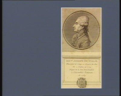 Mic.el Joseph de Vialix maréchal de camp ez armées du Roi. Ne à Toulon en 1729 député de la dite sénéchaussée à l'Assemblée nationale de 1789 : [estampe]