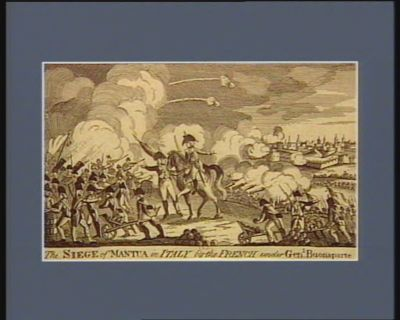 The  Siege of Mantua in Italy by the French under gen.l Buonaparte [estampe]