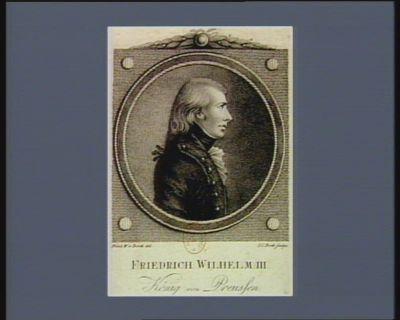 Friedrich Wilhelm III König von Preussen gebohren d. 3 Aug. 1770 Kön. seit d. 10 Nov. 1797 : [estampe]