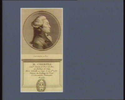 M. Cherfils cons.er avocat et proc.r du Roi, au baillage de Cany, né à Bôville en Caux le 14 9.bre 1737 député du baillage de Caux à l'Assemblée nationale de 1789 : [estampe]