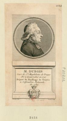 M. Dubois curé de Ste Magdeleine de Troyes, né à Louvrechis en 1727 député du bailliage de Troyes à l'Assemblée nationale de 1789 : [estampe]