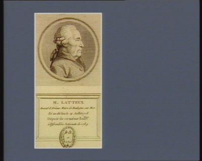 M. Latteux avocat d'Amiens maire de Boulogne sur Mer. Né au dit lieu le 14 juillet 1718 député de ce même baill.ge à l'Assemblée nationale de 1789 : [estampe]