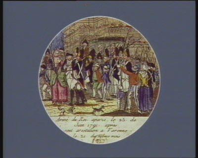 Arivé du Roi a <em>Paris</em> le 25 de juin 1791 après sont arestation a Varenne le 21 du même mois : [estampe]