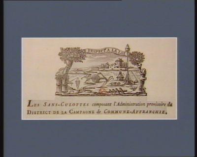 Respect a la loi les sans-culottes composant l'administration provisoire du district de la campagne de Commune-Affranchie : [estampe]
