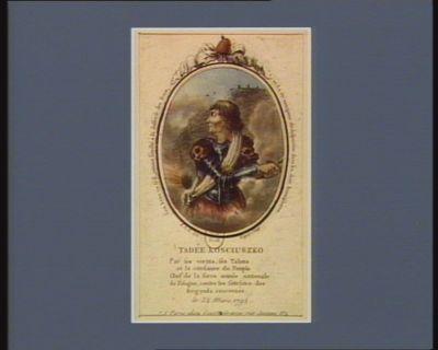Tadée Kosciuszko par ses vertus, ses talens et sa confiance du peuple chef de la force armee nationale de Pologne contre les satellites des brigands couronnés le 24 mars 1794 : [estampe]