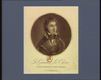 Le  General Le Clerc capitaine général des colonies-françaises, a St Domingue : [estampe]