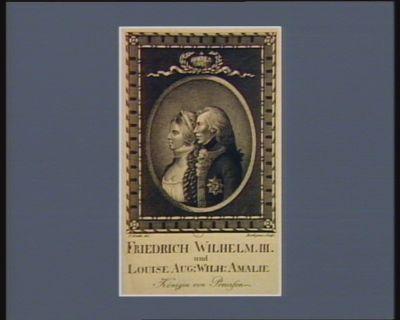 Friedrich Wilhelm III und Louise Aug. Wilh. Amalie Königin von Preussen [estampe]