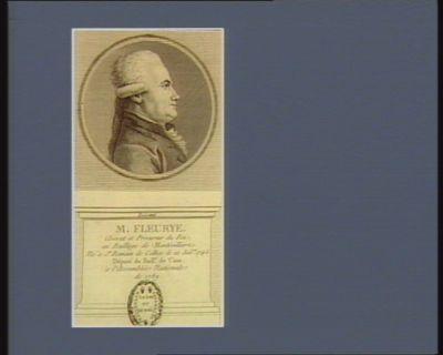 M. Fleurye avocat et procureur du Roi, au baillage de Montivilliers. Né à St Romain de Colboc le 22 juil.et 1745 député du baill.e de Caux à l'Assemblée nationale de 1789 : [estampe]