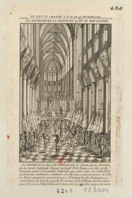 Te Deum chanté à N.D. le 14 fevrier 1790 en mémoire de la seance du 4, ou le roi assista la solemnité de ce jour fut annoncée par le canon, 10000 hommes de la garde nationale étaient sur pied. M. le Maire, a la tête de la commune recut l'Assemblée nationale qui entra dans la cathédrale au bruit des instrumens militaires... : [estampe]