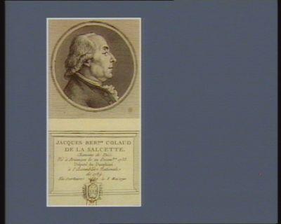 Jacques Ber.din Colaud de la Salcette chanoine de Die. Né à Briançon le 22 decembre 1733 député du Dauphiné à l'Assemblée nationale de 1789. Elu secr.ttaire le 8 mai <em>1790</em> : [estampe]