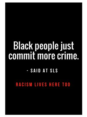 Black people just commit more crime - said at SLS. Racism Lives Here Too, 2018